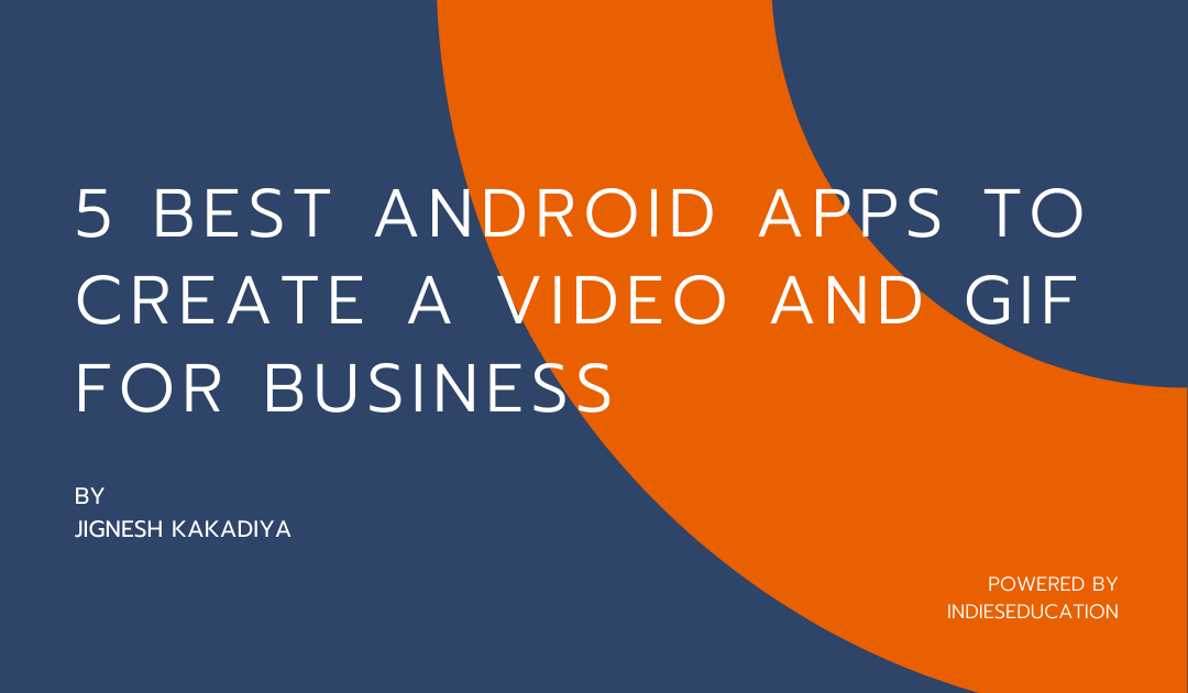 5 Best Android Apps To Create a Video And Gif For Business