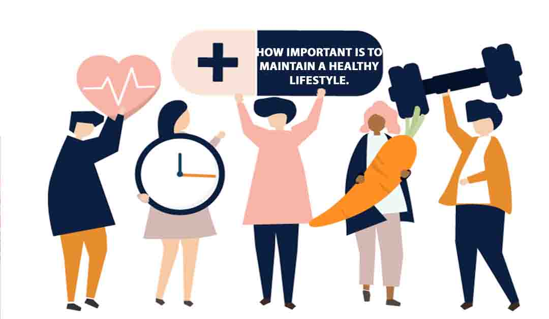 How important is to maintain a healthy lifestyle.