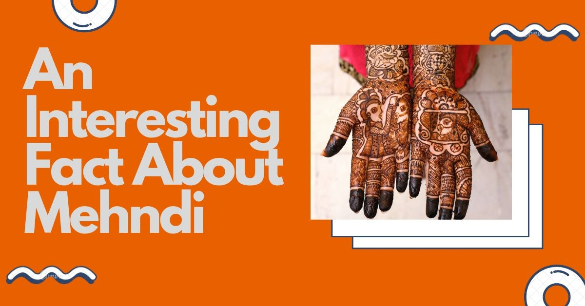 An Interesting Fact about mehndi